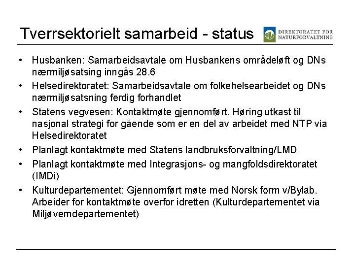 Tverrsektorielt samarbeid - status • Husbanken: Samarbeidsavtale om Husbankens områdeløft og DNs nærmiljøsatsing inngås