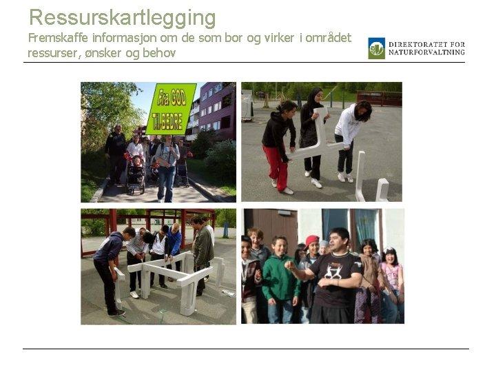 Ressurskartlegging Fremskaffe informasjon om de som bor og virker i området ressurser, ønsker og