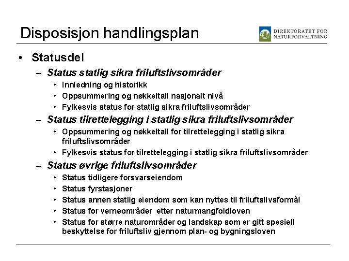 Disposisjon handlingsplan • Statusdel – Status statlig sikra friluftslivsområder • Innledning og historikk •