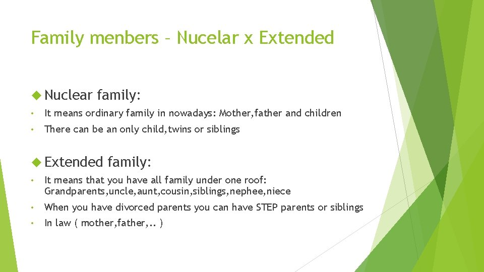 Family menbers – Nucelar x Extended Nuclear family: • It means ordinary family in