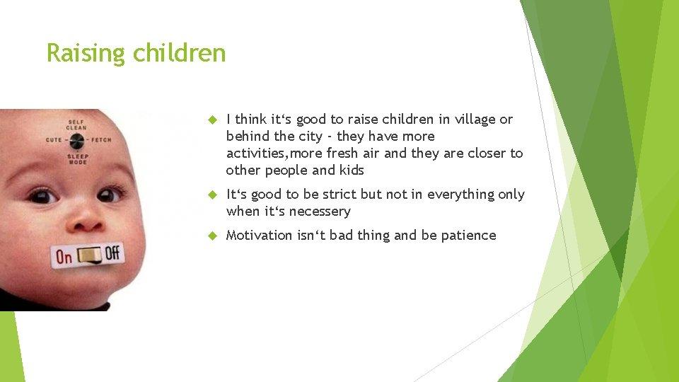 Raising children I think it's good to raise children in village or behind the