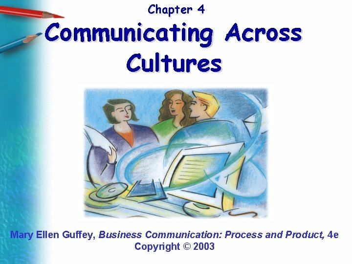 Chapter 4 Communicating Across Cultures Mary Ellen Guffey, Business Communication: Process and Product, 4