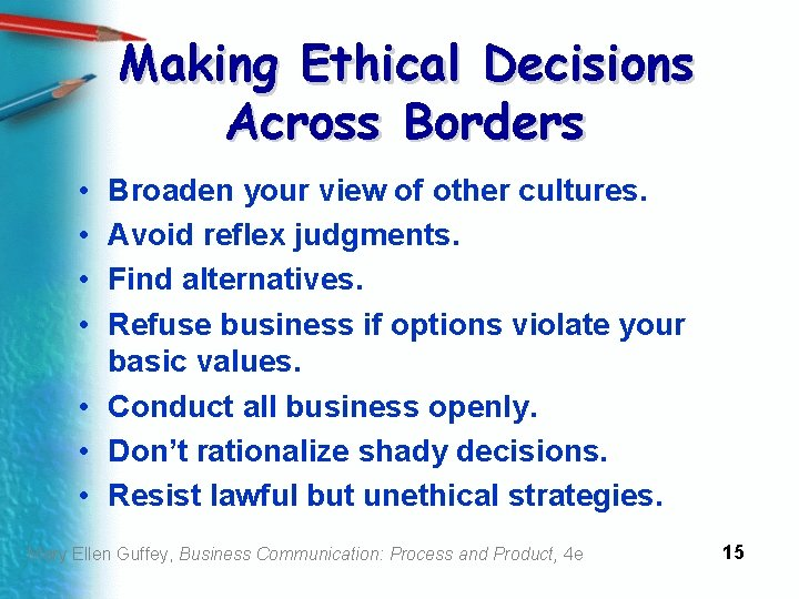 Making Ethical Decisions Across Borders • • Broaden your view of other cultures. Avoid
