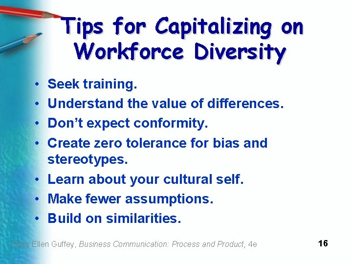 Tips for Capitalizing on Workforce Diversity • • Seek training. Understand the value of