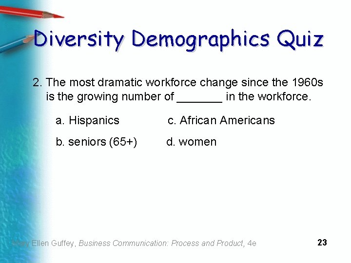 Diversity Demographics Quiz 2. The most dramatic workforce change since the 1960 s is