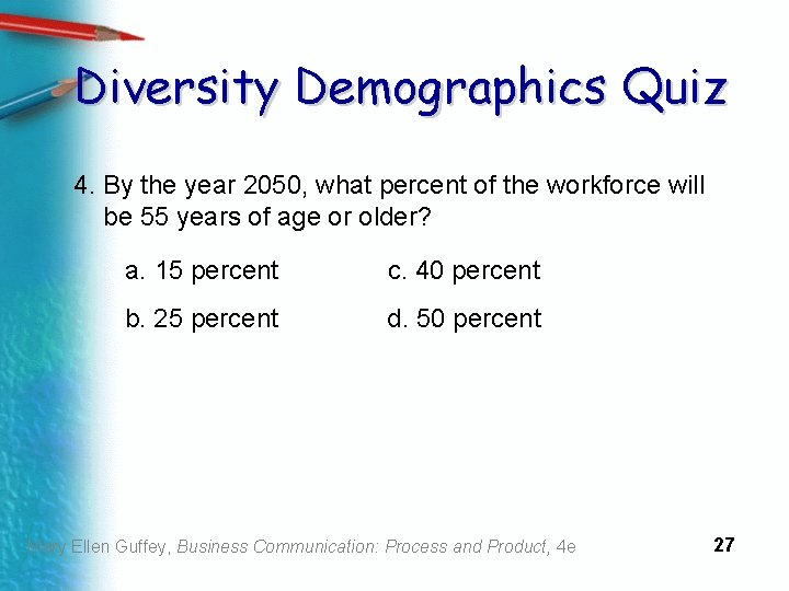 Diversity Demographics Quiz 4. By the year 2050, what percent of the workforce will