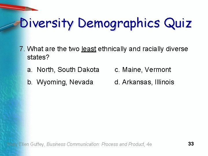 Diversity Demographics Quiz 7. What are the two least ethnically and racially diverse states?
