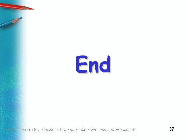 End Mary Ellen Guffey, Business Communication: Process and Product, 4 e 37
