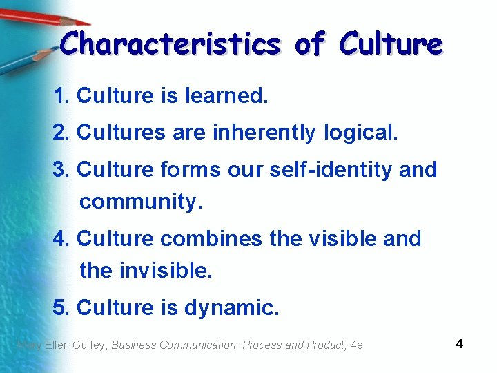 Characteristics of Culture 1. Culture is learned. 2. Cultures are inherently logical. 3. Culture