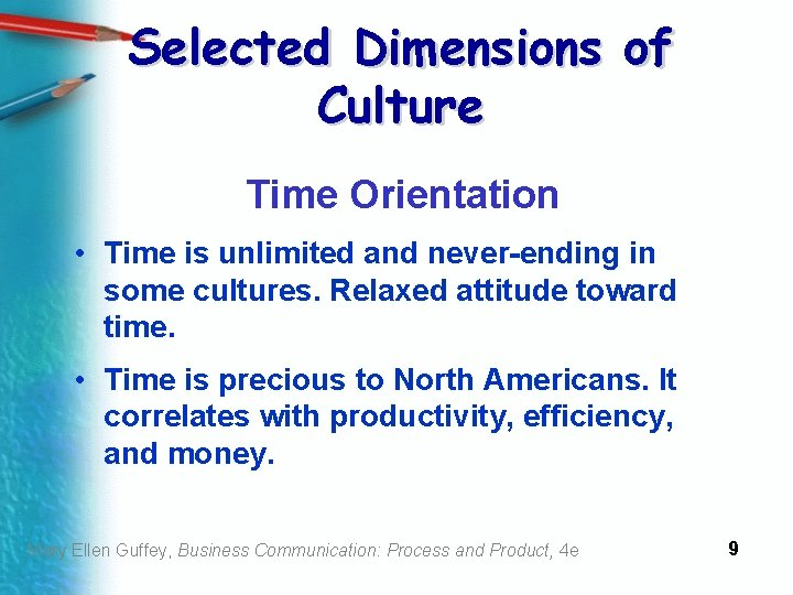 Selected Dimensions of Culture Time Orientation • Time is unlimited and never-ending in some