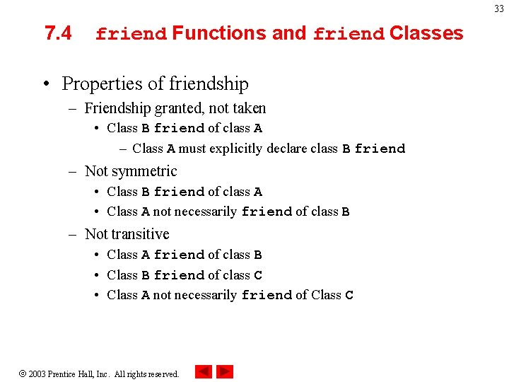 33 7. 4 friend Functions and friend Classes • Properties of friendship – Friendship