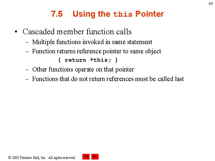 44 7. 5 Using the this Pointer • Cascaded member function calls – Multiple