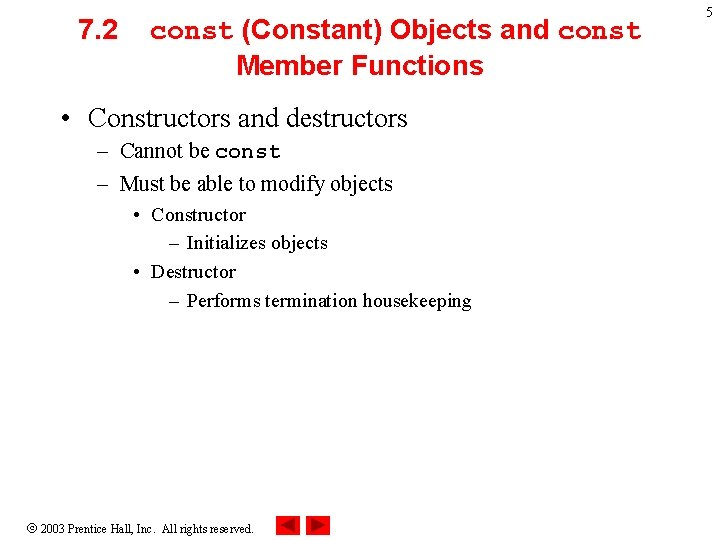 7. 2 const (Constant) Objects and const Member Functions • Constructors and destructors –