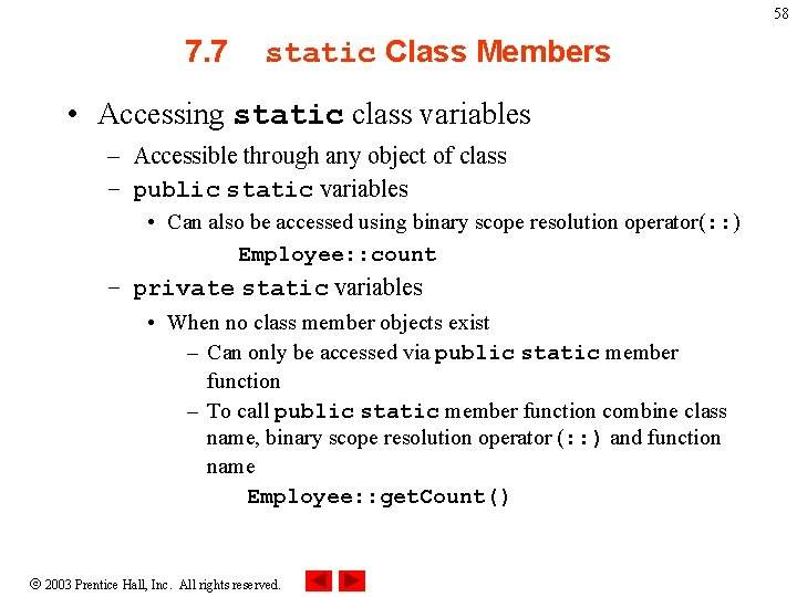 58 7. 7 static Class Members • Accessing static class variables – Accessible through