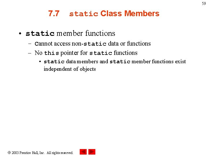 59 7. 7 static Class Members • static member functions – Cannot access non-static