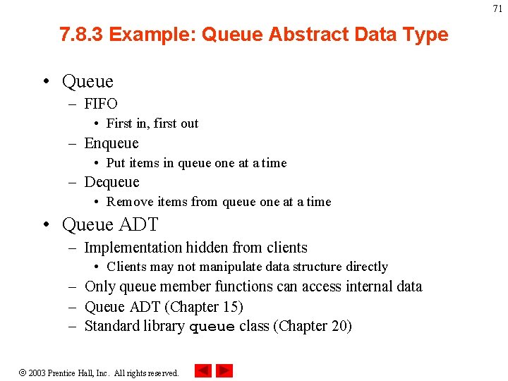 71 7. 8. 3 Example: Queue Abstract Data Type • Queue – FIFO •