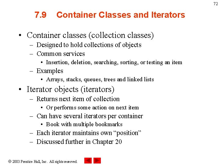 72 7. 9 Container Classes and Iterators • Container classes (collection classes) – Designed