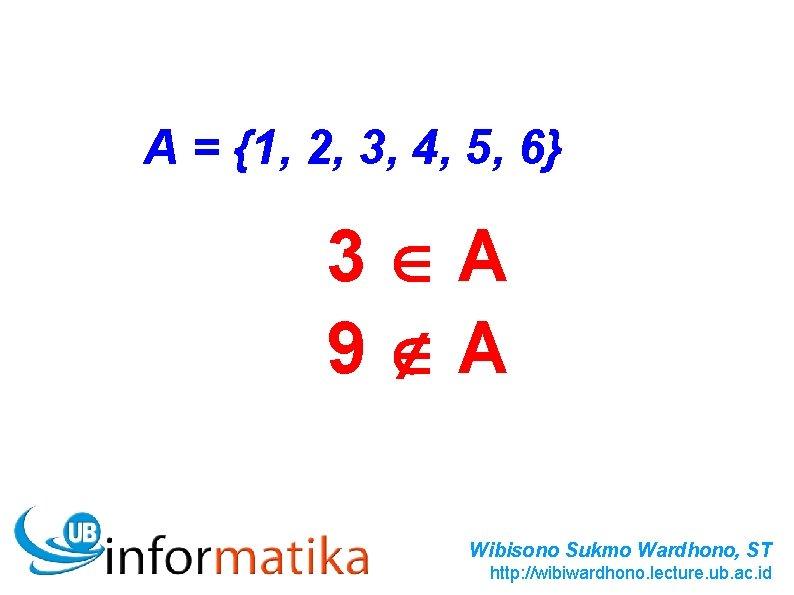 A = {1, 2, 3, 4, 5, 6} 3 A 9 A Wibisono Sukmo