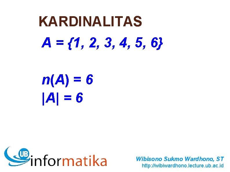 KARDINALITAS A = {1, 2, 3, 4, 5, 6} n(A) = 6  A  =