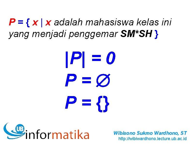 P = { x   x adalah mahasiswa kelas ini yang menjadi penggemar SM*SH