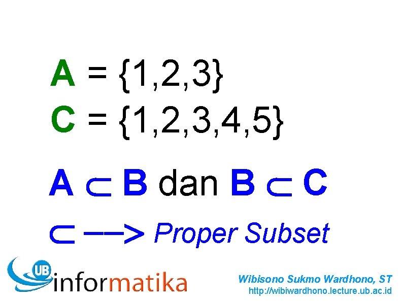 A = {1, 2, 3} C = {1, 2, 3, 4, 5} A B