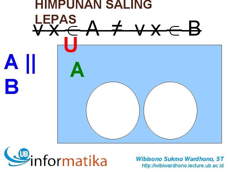 HIMPUNAN SALING LEPAS vx A ≠ vx B U A    A B B