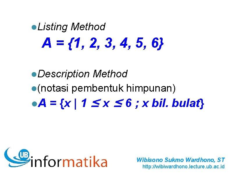 l. Listing Method A = {1, 2, 3, 4, 5, 6} l. Description Method