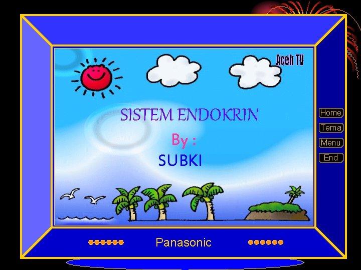 SISTEM ENDOKRIN By : SUBKI Panasonic Home Tema Menu End
