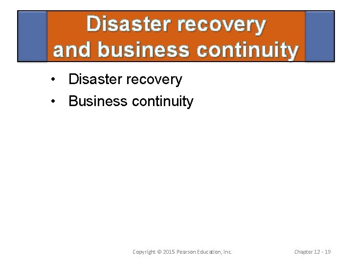 Disaster recovery and business continuity • Disaster recovery • Business continuity Copyright © 2015