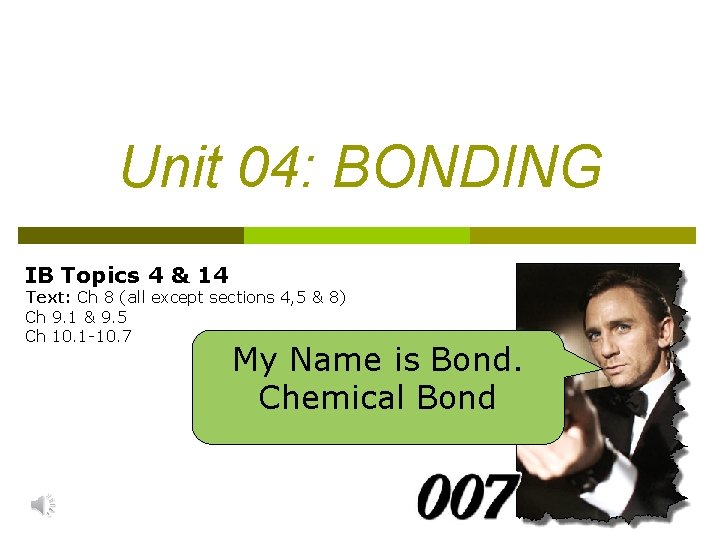 Unit 04: BONDING IB Topics 4 & 14 Text: Ch 8 (all except sections