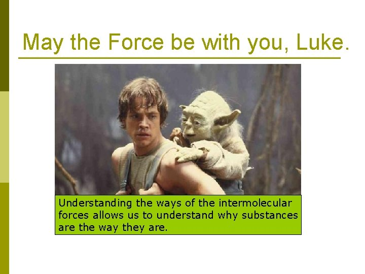 May the Force be with you, Luke. Understanding the ways of the intermolecular forces