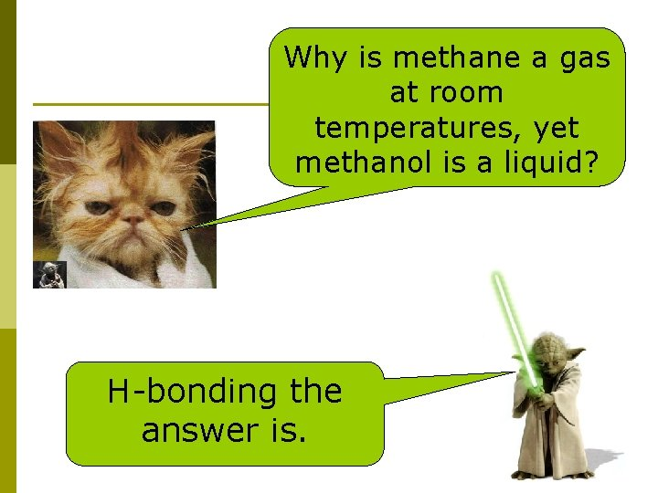 Why is methane a gas at room temperatures, yet methanol is a liquid? H-bonding