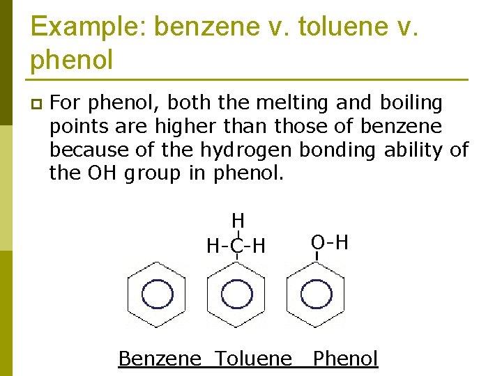 Example: benzene v. toluene v. phenol p For phenol, both the melting and boiling