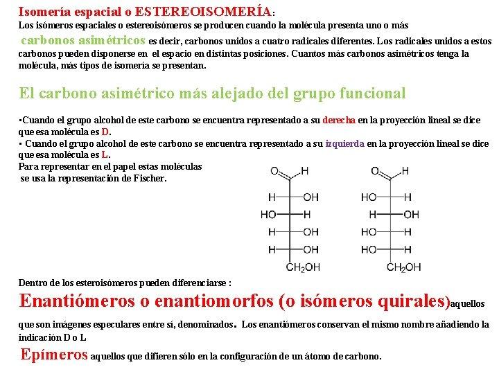 Isomería espacial o ESTEREOISOMERÍA: Los isómeros espaciales o estereoisómeros se producen cuando la molécula