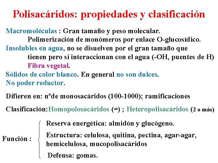 Polisacáridos: propiedades y clasificación Macromoléculas : Gran tamaño y peso molecular. Polimerización de monómeros