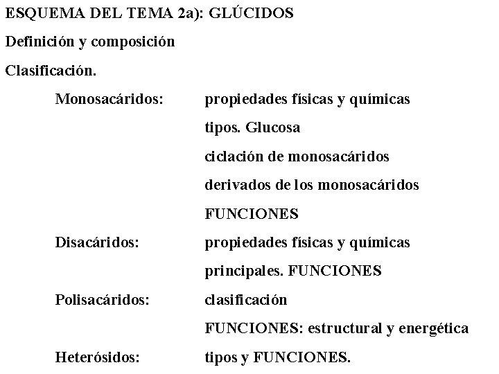 ESQUEMA DEL TEMA 2 a): GLÚCIDOS Definición y composición Clasificación. Monosacáridos: propiedades físicas y