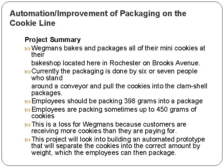 Automation/Improvement of Packaging on the Cookie Line Project Summary Wegmans bakes and packages all