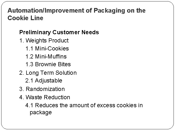 Automation/Improvement of Packaging on the Cookie Line Preliminary Customer Needs 1. Weights Product 1.