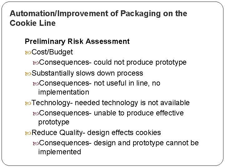 Automation/Improvement of Packaging on the Cookie Line Preliminary Risk Assessment Cost/Budget Consequences- could not
