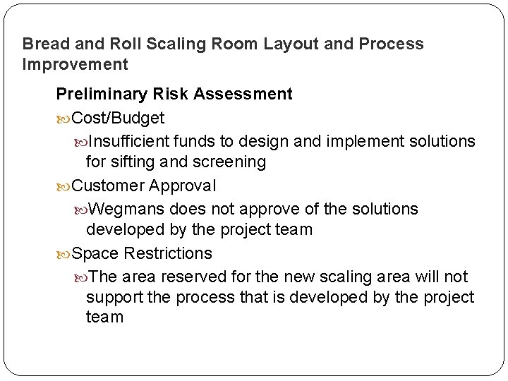 Bread and Roll Scaling Room Layout and Process Improvement Preliminary Risk Assessment Cost/Budget Insufficient