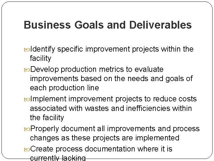Business Goals and Deliverables Identify specific improvement projects within the facility Develop production metrics