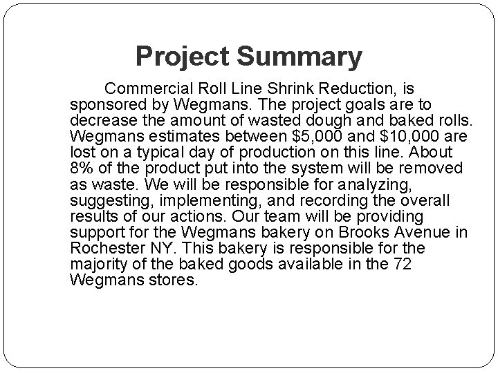 Project Summary Commercial Roll Line Shrink Reduction, is sponsored by Wegmans. The project goals