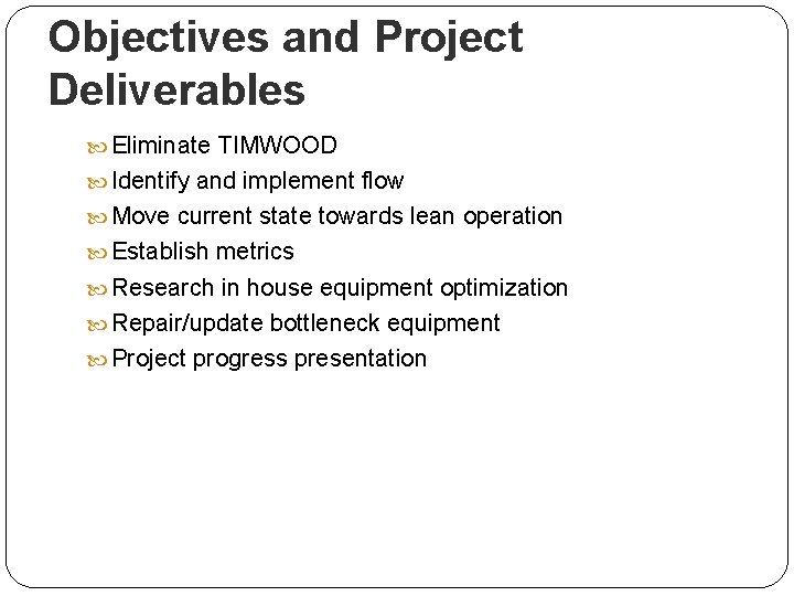 Objectives and Project Deliverables Eliminate TIMWOOD Identify and implement flow Move current state towards