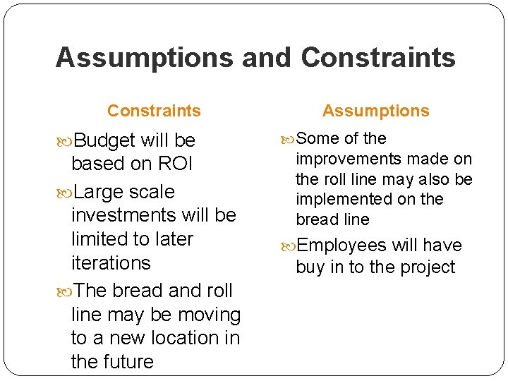 Assumptions and Constraints Budget will be based on ROI Large scale investments will be