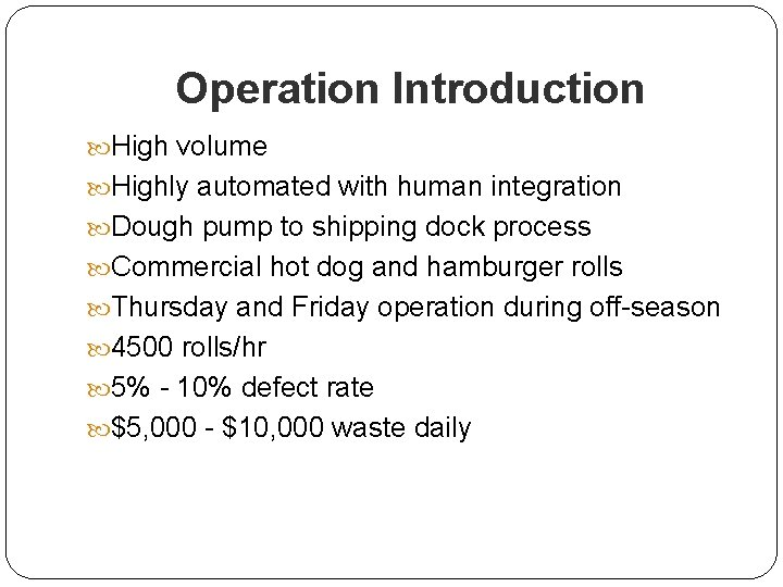 Operation Introduction High volume Highly automated with human integration Dough pump to shipping dock