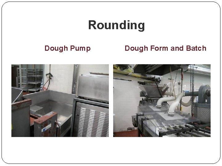 Rounding Dough Pump Dough Form and Batch