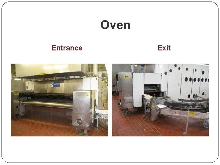 Oven Entrance Exit
