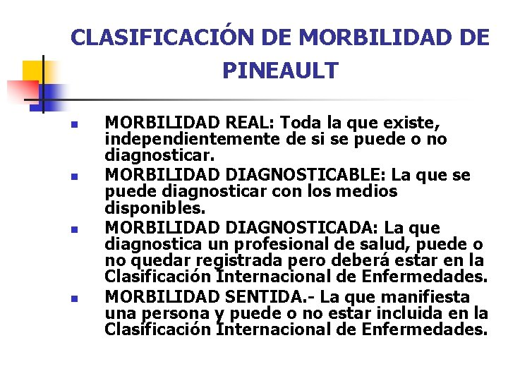 CLASIFICACIÓN DE MORBILIDAD DE PINEAULT n n MORBILIDAD REAL: Toda la que existe, independientemente