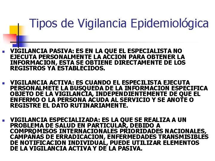 Tipos de Vigilancia Epidemiológica n n n VIGILANCIA PASIVA: ES EN LA QUE EL