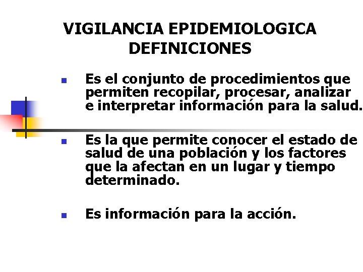 VIGILANCIA EPIDEMIOLOGICA DEFINICIONES n n n Es el conjunto de procedimientos que permiten recopilar,